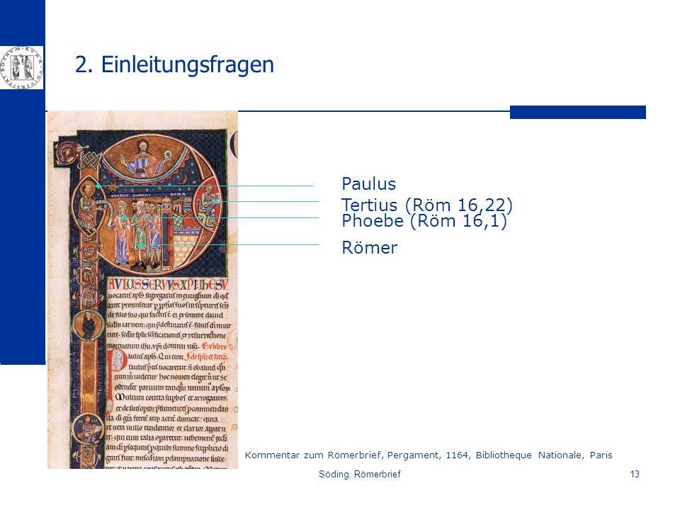 2. Einleitungsfragen Paulus Tertius (Röm 16,22) Phoebe (Röm 16,1)