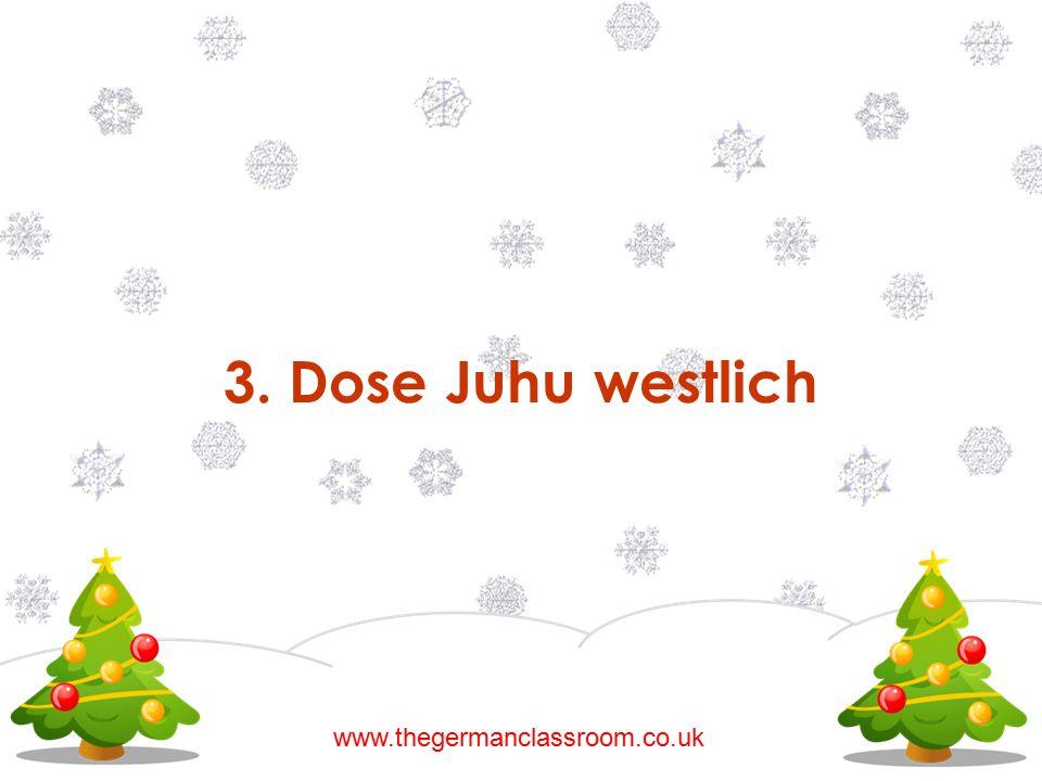 3. Dose Juhu westlich www.thegermanclassroom.co.uk