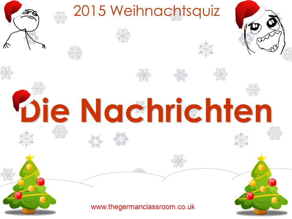 2015 Weihnachtsquiz Die Nachrichten www.thegermanclassroom.co.uk