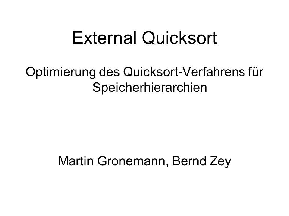 External Quicksort Optimierung des Quicksort-Verfahrens für Speicherhierarchien.