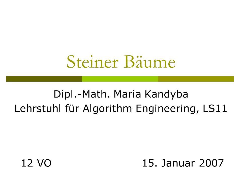 Dipl.-Math. Maria Kandyba Lehrstuhl für Algorithm Engineering, LS11