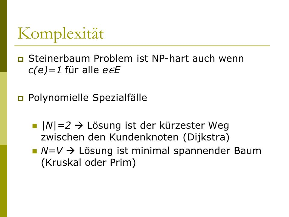 Komplexität Steinerbaum Problem ist NP-hart auch wenn c(e)=1 für alle e∈E. Polynomielle Spezialfälle.