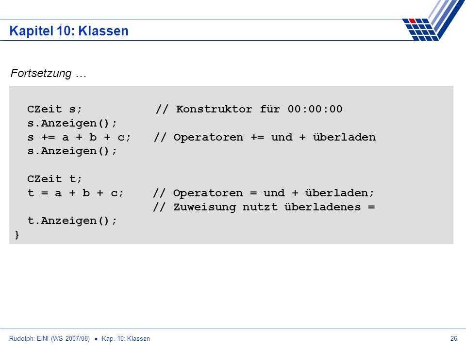 Kapitel 10: Klassen Fortsetzung … CZeit s; // Konstruktor für 00:00:00