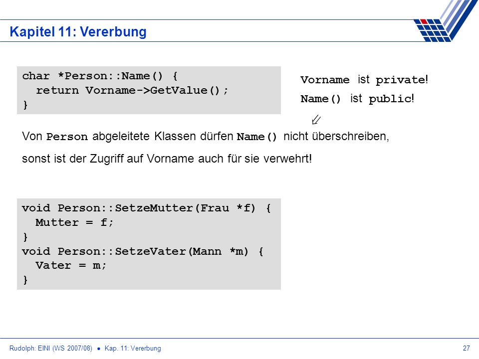 Kapitel 11: Vererbung char *Person::Name() { Vorname ist private!