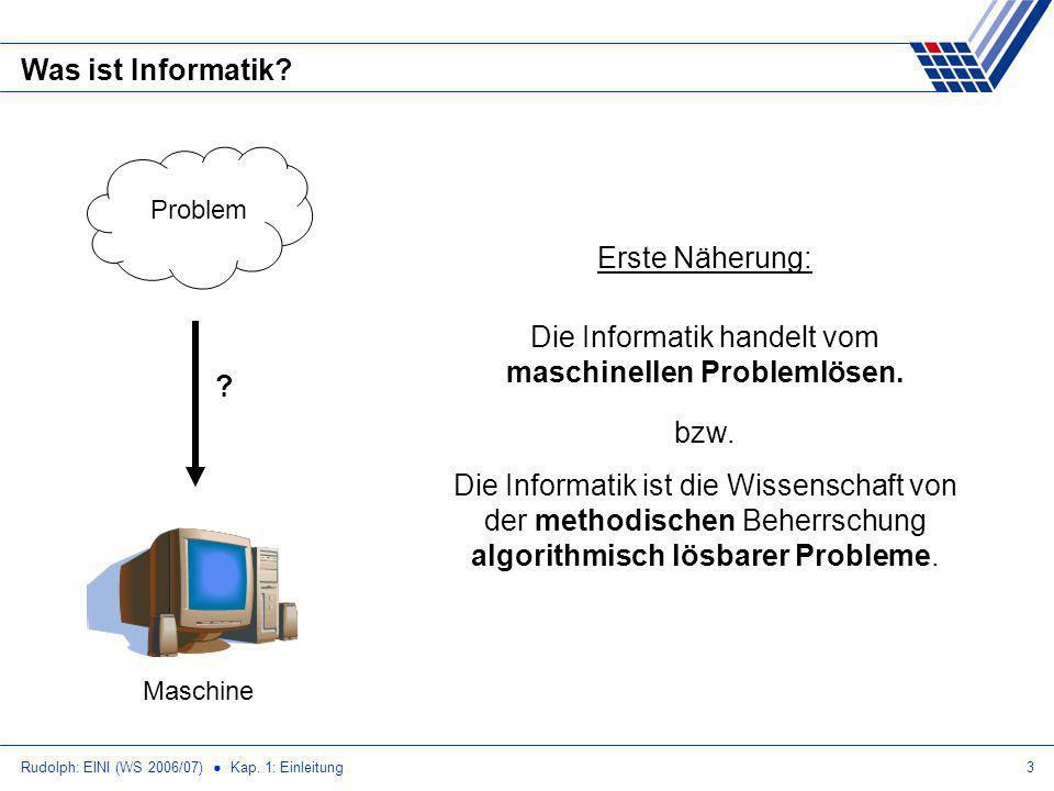 Die Informatik handelt vom maschinellen Problemlösen.