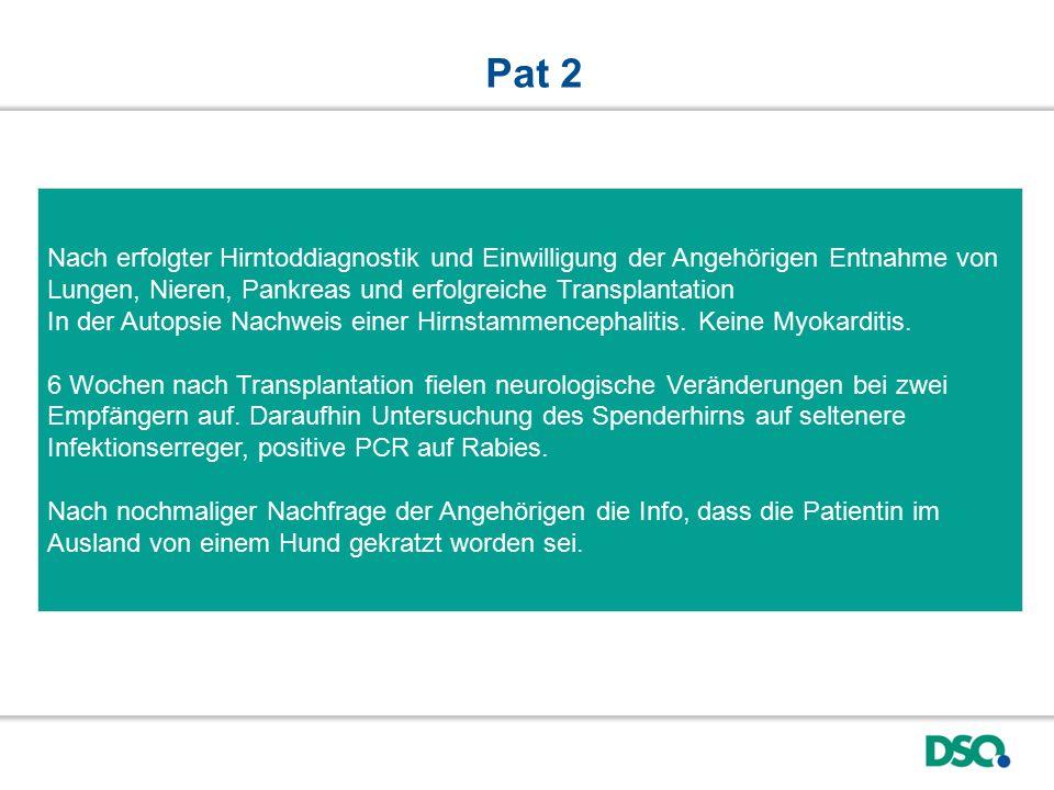 Pat 2 Nach erfolgter Hirntoddiagnostik und Einwilligung der Angehörigen Entnahme von Lungen, Nieren, Pankreas und erfolgreiche Transplantation.
