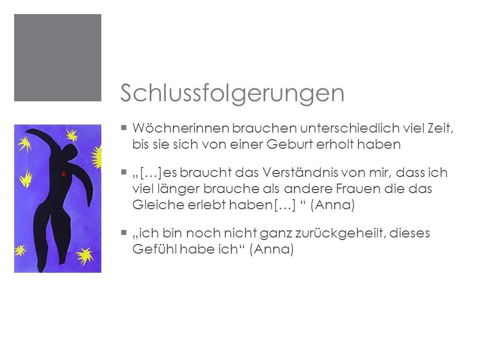 Schlussfolgerungen Wöchnerinnen brauchen unterschiedlich viel Zeit, bis sie sich von einer Geburt erholt haben.