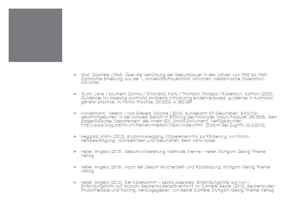 Graf, Gabriele (1965). Über die Verkürzung der Geburtsdauer in den Jahren von 1900 bis 1960: Statistische Erhebung aus der 1. Universitäts-Frauenklinik München. Medizini-sche Dissertation, München