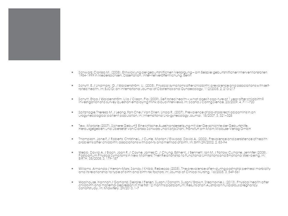 Schwarz, Clarissa M. (2008). Entwicklung der geburtshilflichen Versorgung – am Beispiel geburtshilflicher Interventionsraten 1984-1999 in Niedersachsen. Dissertation, Inter-netveröffentlichung, Berlin