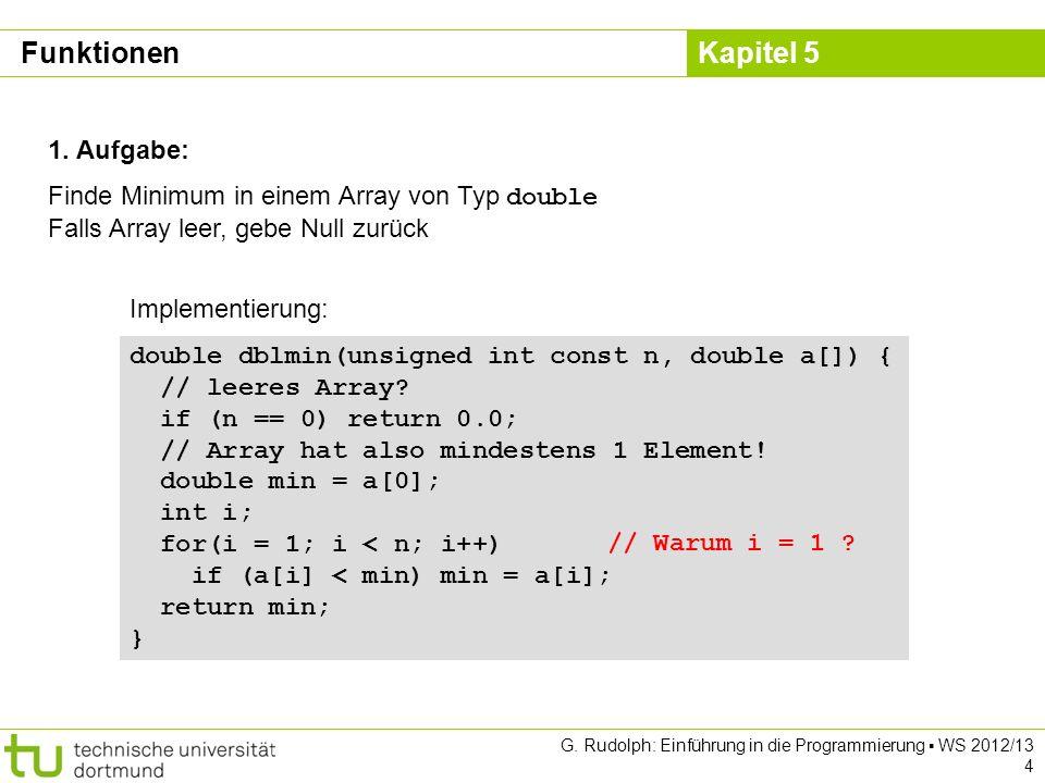 Funktionen 1. Aufgabe: Finde Minimum in einem Array von Typ double Falls Array leer, gebe Null zurück.