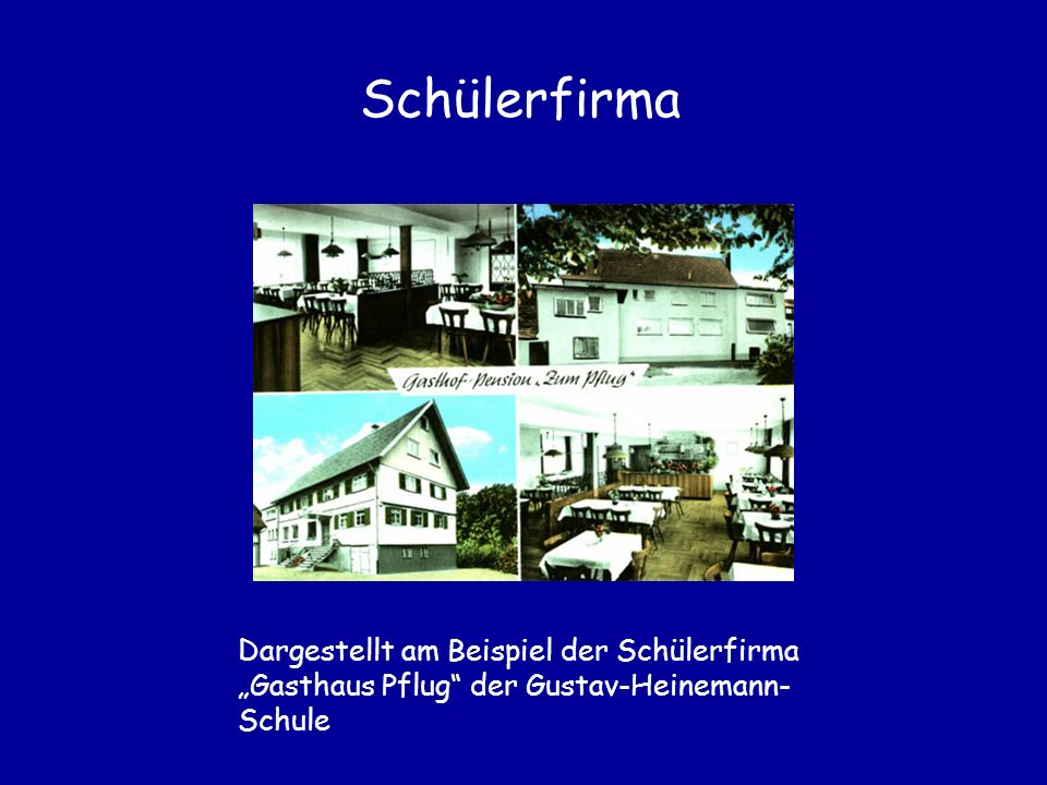 """Schülerfirma Dargestellt am Beispiel der Schülerfirma """"Gasthaus Pflug der Gustav-Heinemann-Schule"""
