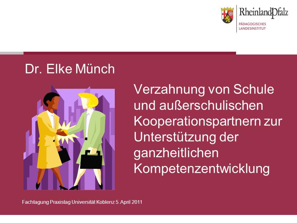 Dr. Elke Münch Verzahnung von Schule und außerschulischen Kooperationspartnern zur Unterstützung der ganzheitlichen Kompetenzentwicklung.