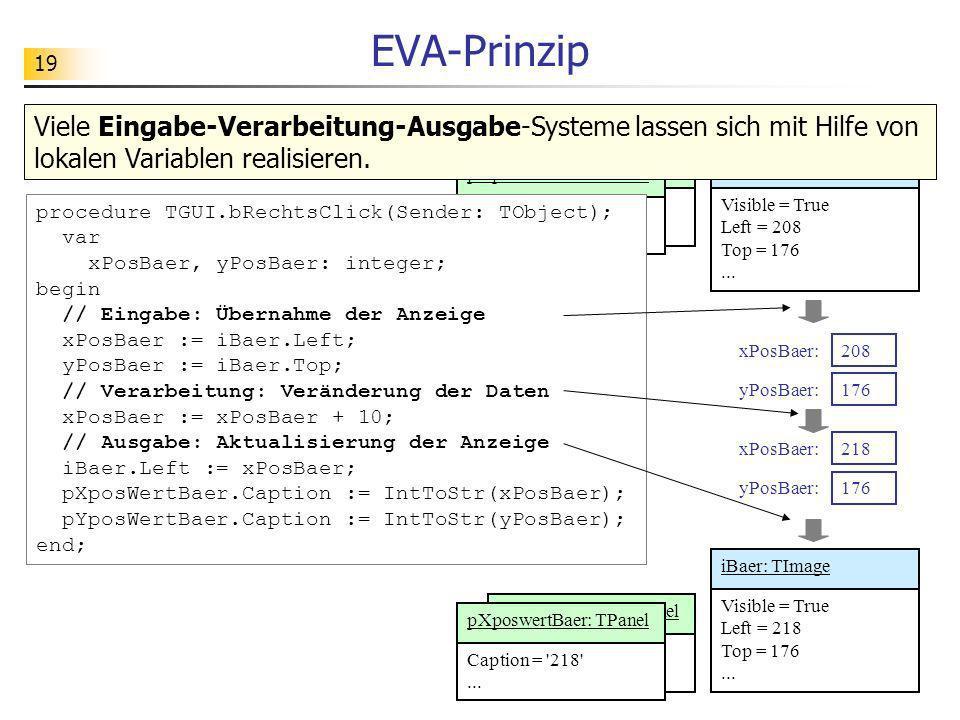 EVA-Prinzip Viele Eingabe-Verarbeitung-Ausgabe-Systeme lassen sich mit Hilfe von lokalen Variablen realisieren.