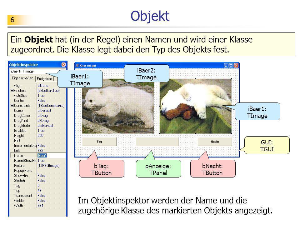 Objekt Ein Objekt hat (in der Regel) einen Namen und wird einer Klasse zugeordnet. Die Klasse legt dabei den Typ des Objekts fest.