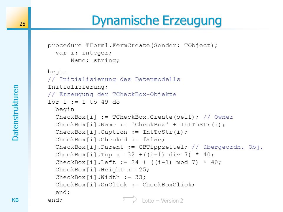 Dynamische Erzeugung procedure TForm1.FormCreate(Sender: TObject); var i: integer; Name: string;
