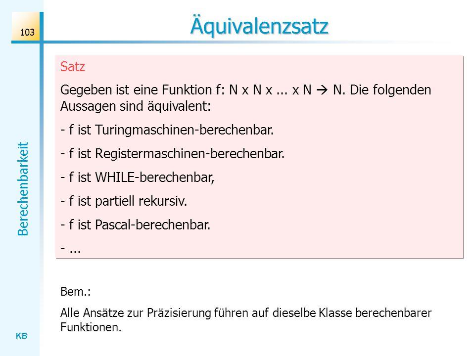 Äquivalenzsatz Satz. Gegeben ist eine Funktion f: N x N x ... x N  N. Die folgenden Aussagen sind äquivalent: