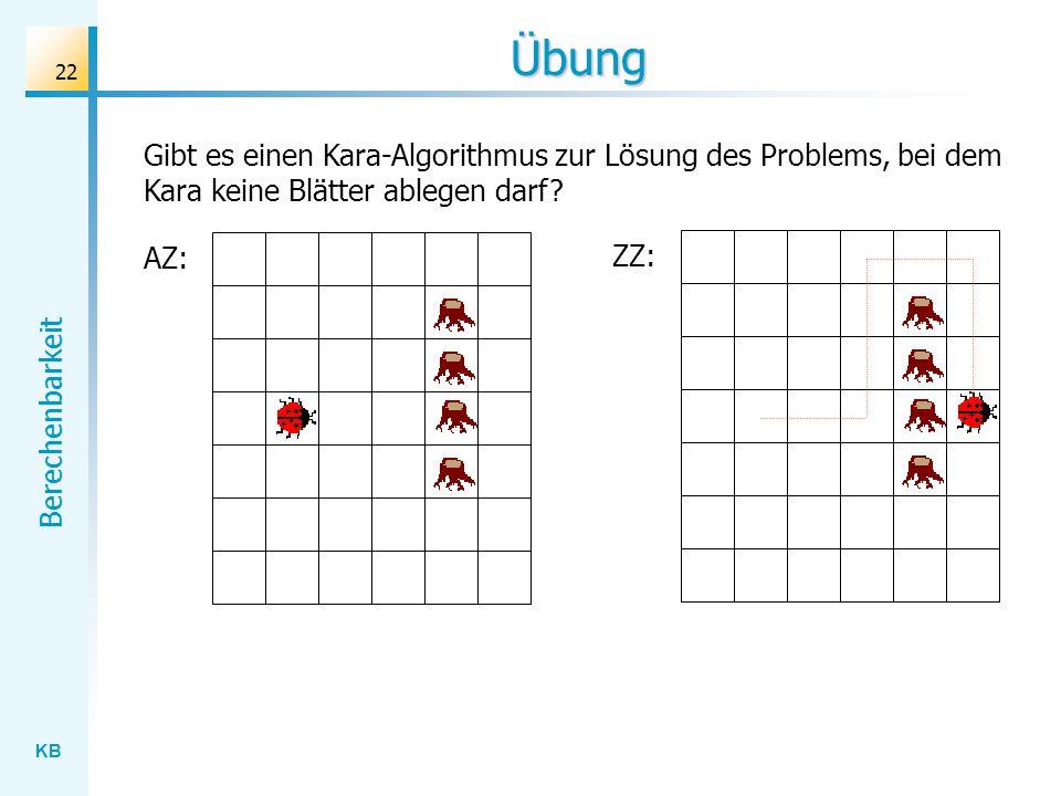 Übung Gibt es einen Kara-Algorithmus zur Lösung des Problems, bei dem Kara keine Blätter ablegen darf