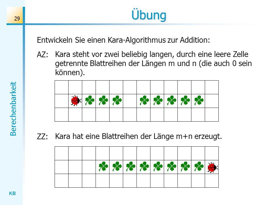 Übung Entwickeln Sie einen Kara-Algorithmus zur Addition: AZ: