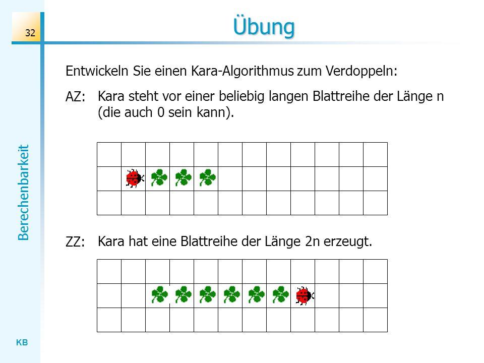 Übung Entwickeln Sie einen Kara-Algorithmus zum Verdoppeln: AZ:
