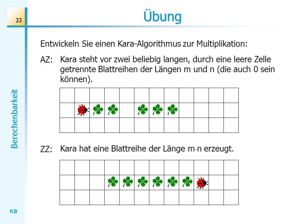 Übung Entwickeln Sie einen Kara-Algorithmus zur Multiplikation: AZ:
