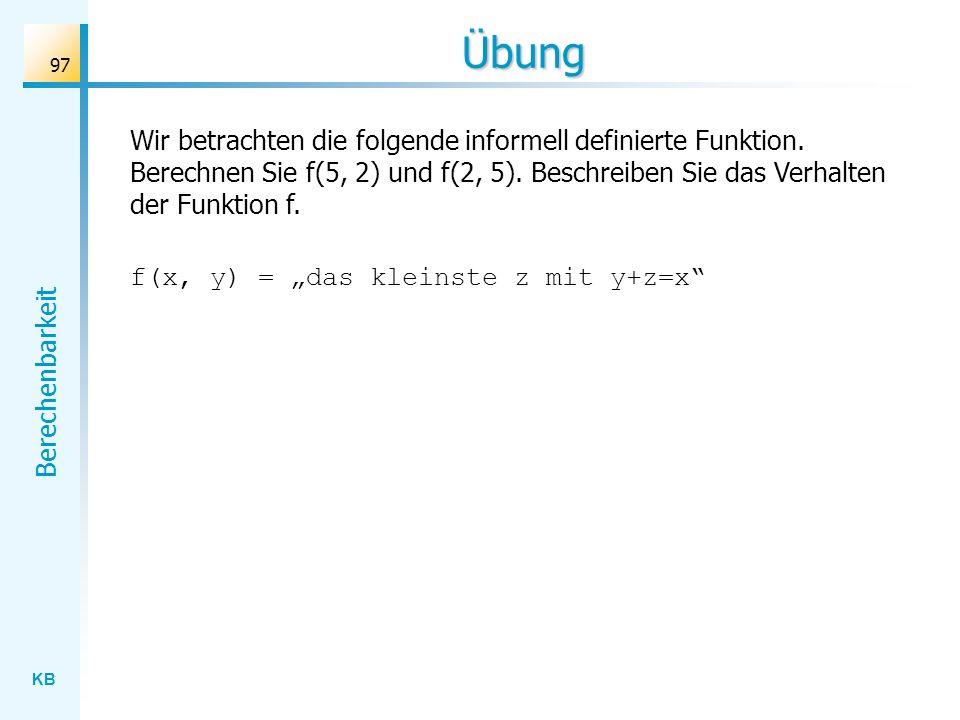 Übung Wir betrachten die folgende informell definierte Funktion. Berechnen Sie f(5, 2) und f(2, 5). Beschreiben Sie das Verhalten der Funktion f.