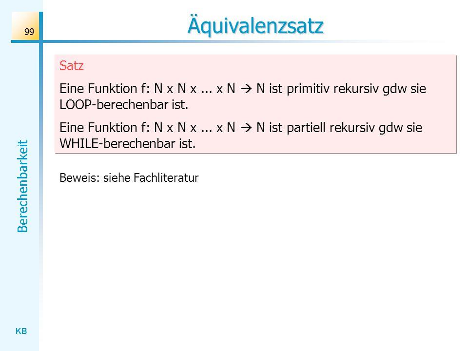 Äquivalenzsatz Satz. Eine Funktion f: N x N x ... x N  N ist primitiv rekursiv gdw sie LOOP-berechenbar ist.