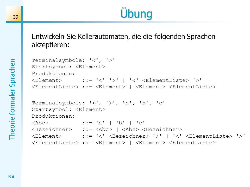 Übung Entwickeln Sie Kellerautomaten, die die folgenden Sprachen akzeptieren: Terminalsymbole: < , >