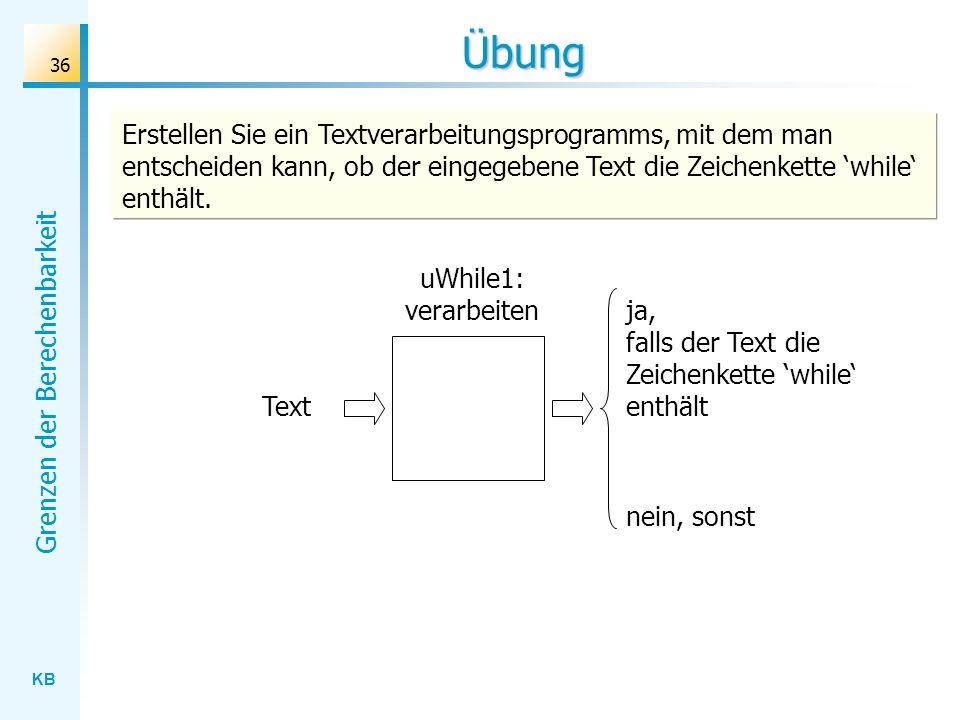 Übung Erstellen Sie ein Textverarbeitungsprogramms, mit dem man entscheiden kann, ob der eingegebene Text die Zeichenkette 'while' enthält.