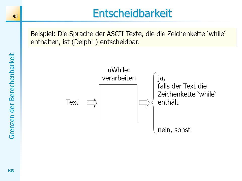 EntscheidbarkeitBeispiel: Die Sprache der ASCII-Texte, die die Zeichenkette 'while' enthalten, ist (Delphi-) entscheidbar.