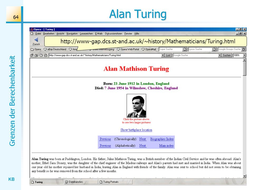 Alan Turing http://www-gap.dcs.st-and.ac.uk/~history/Mathematicians/Turing.html