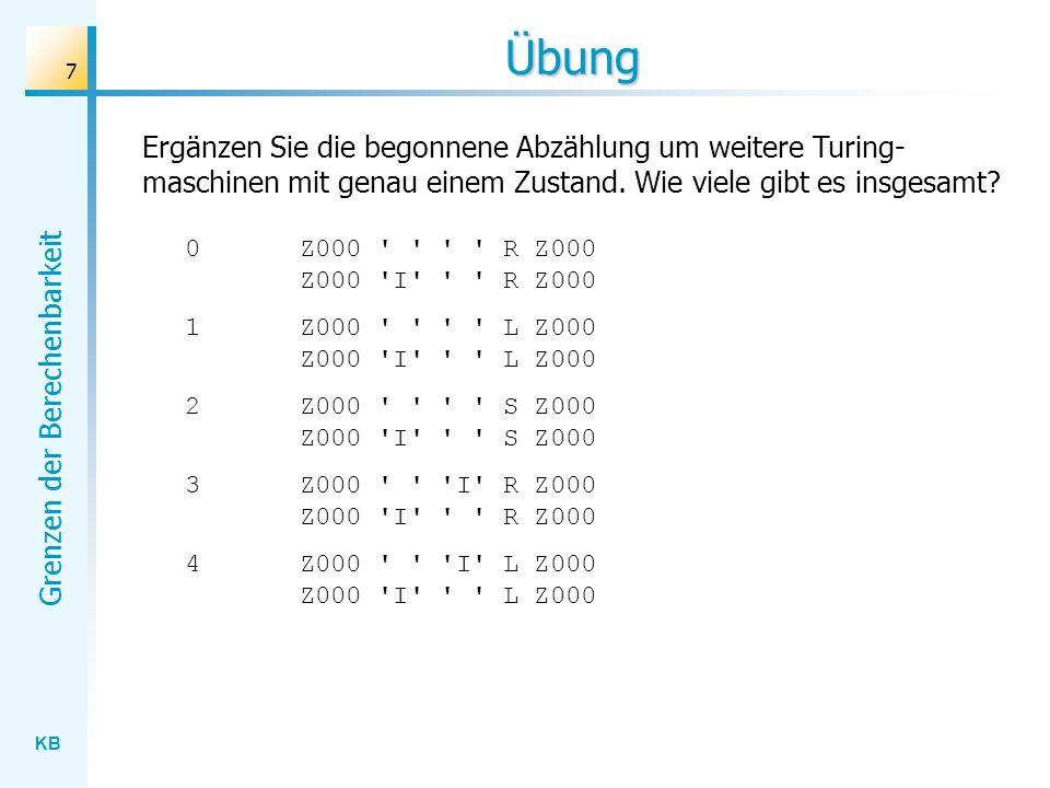 Übung Ergänzen Sie die begonnene Abzählung um weitere Turing-maschinen mit genau einem Zustand. Wie viele gibt es insgesamt