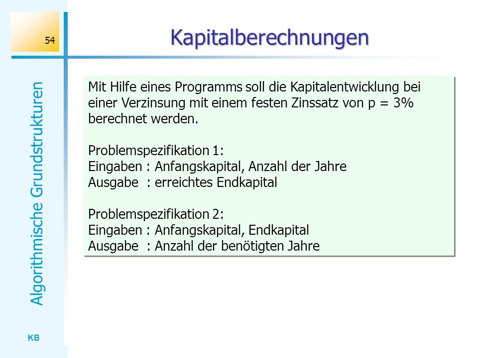 Kapitalberechnungen Mit Hilfe eines Programms soll die Kapitalentwicklung bei einer Verzinsung mit einem festen Zinssatz von p = 3% berechnet werden.