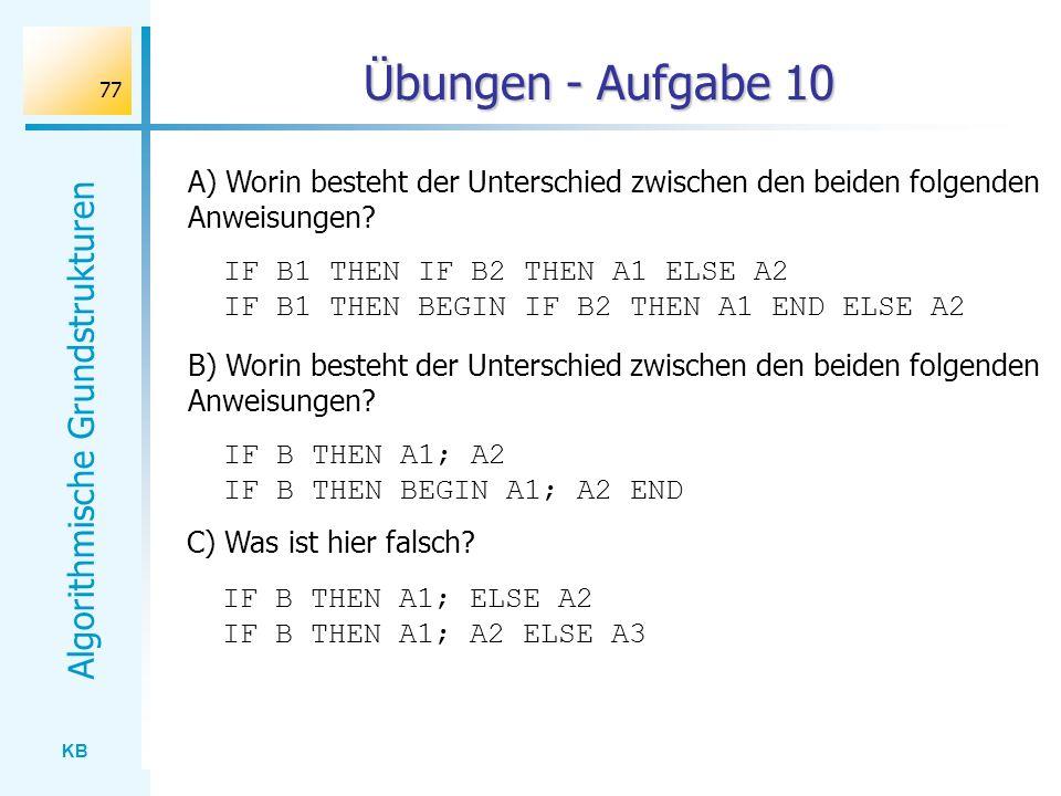 Übungen - Aufgabe 10 A) Worin besteht der Unterschied zwischen den beiden folgenden Anweisungen IF B1 THEN IF B2 THEN A1 ELSE A2.