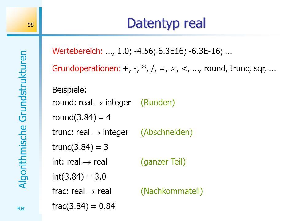 Datentyp real Wertebereich: ..., 1.0; -4.56; 6.3E16; -6.3E-16; ...