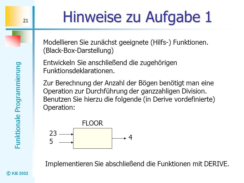 Hinweise zu Aufgabe 1 Modellieren Sie zunächst geeignete (Hilfs-) Funktionen. (Black-Box-Darstellung)