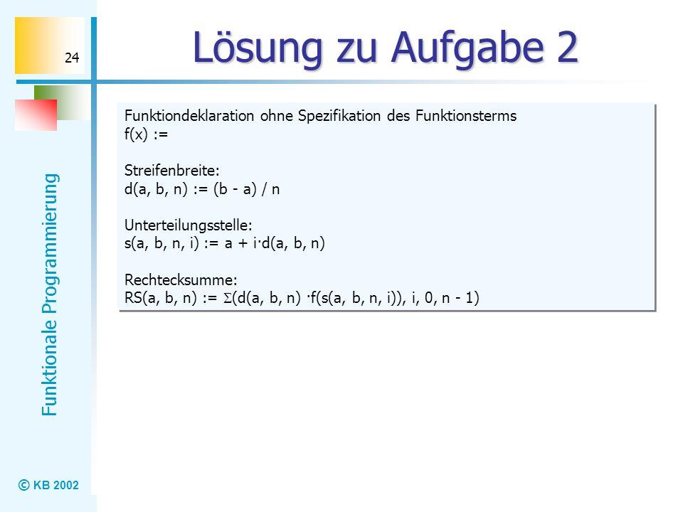 Lösung zu Aufgabe 2 Funktiondeklaration ohne Spezifikation des Funktionsterms. f(x) := Streifenbreite: