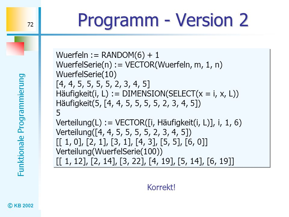 Programm - Version 2 Wuerfeln := RANDOM(6) + 1