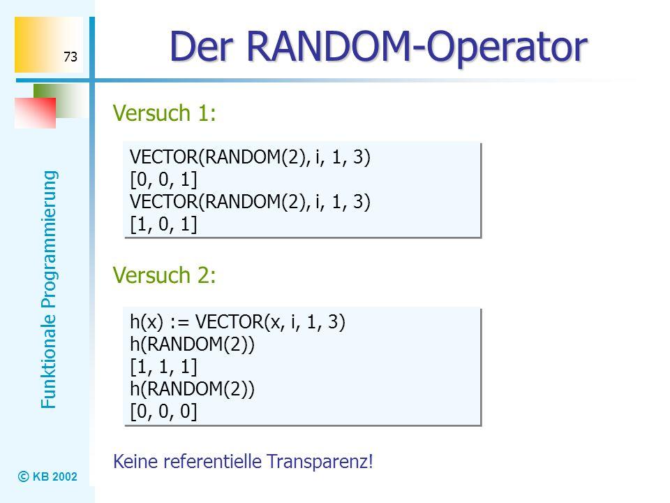 Der RANDOM-Operator Versuch 1: Versuch 2: VECTOR(RANDOM(2), i, 1, 3)