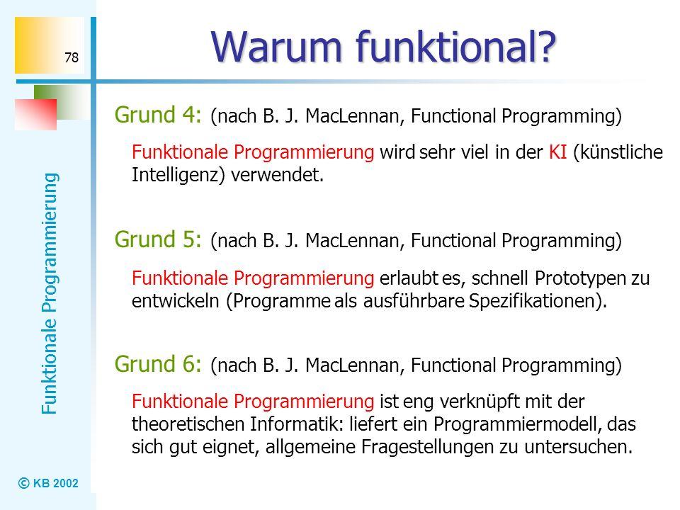 Warum funktional Grund 4: (nach B. J. MacLennan, Functional Programming)