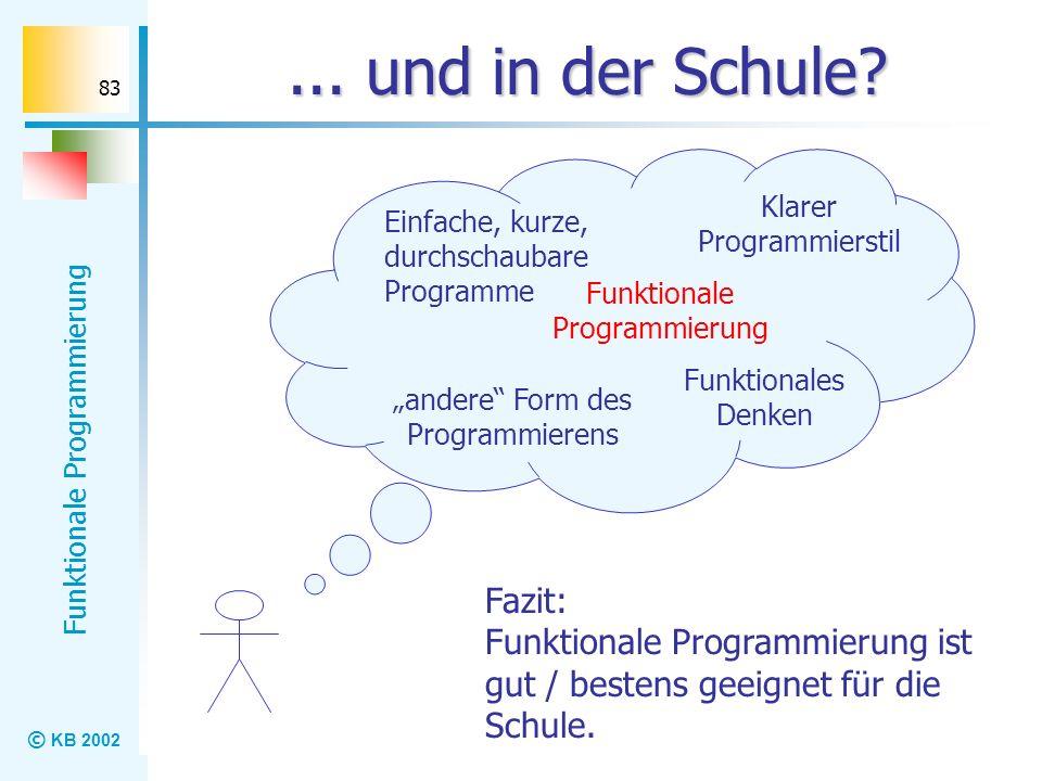 ... und in der Schule Klarer Programmierstil. Einfache, kurze, durchschaubare Programme. Funktionale Programmierung.