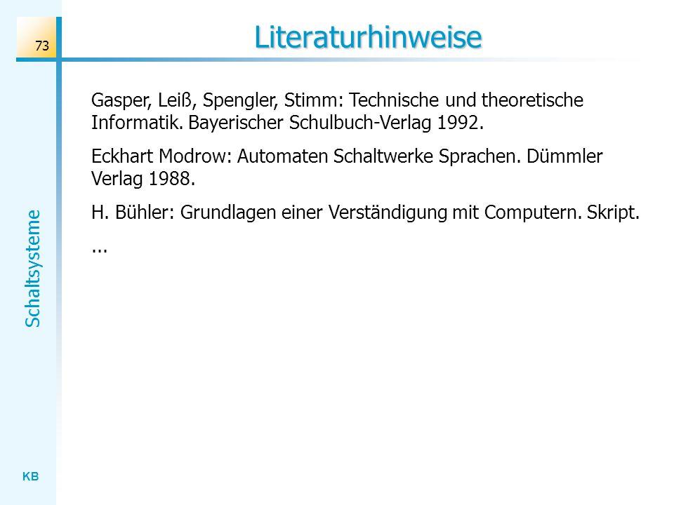 Literaturhinweise Gasper, Leiß, Spengler, Stimm: Technische und theoretische Informatik. Bayerischer Schulbuch-Verlag 1992.