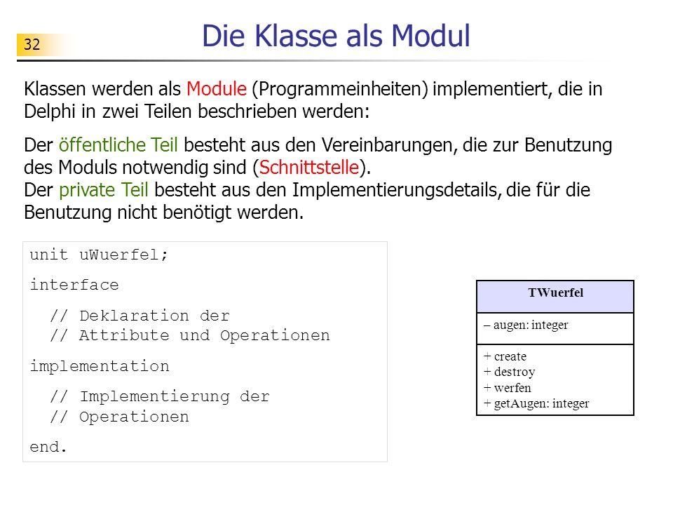 Die Klasse als Modul Klassen werden als Module (Programmeinheiten) implementiert, die in Delphi in zwei Teilen beschrieben werden: