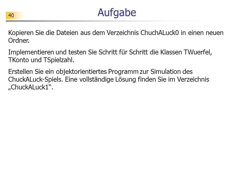 Aufgabe Kopieren Sie die Dateien aus dem Verzeichnis ChuchALuck0 in einen neuen Ordner.
