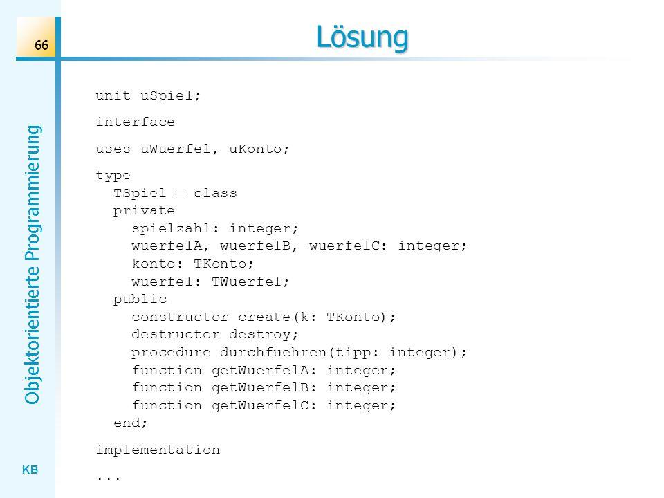 Lösung unit uSpiel; interface uses uWuerfel, uKonto;