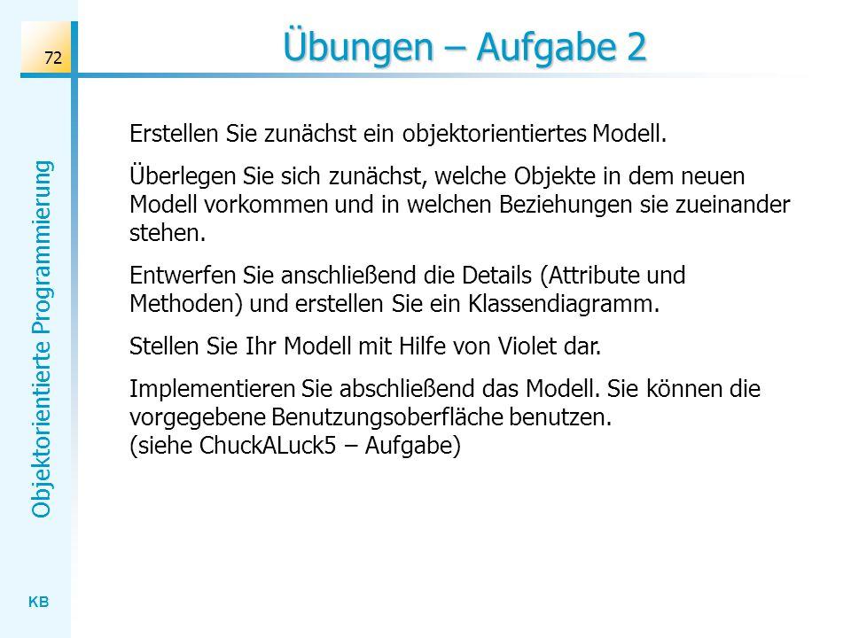 Übungen – Aufgabe 2 Erstellen Sie zunächst ein objektorientiertes Modell.