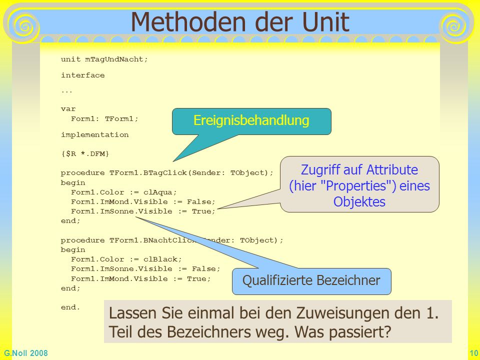 Methoden der Unit unit mTagUndNacht; interface. ... var. Form1: TForm1; implementation. {$R *.DFM}
