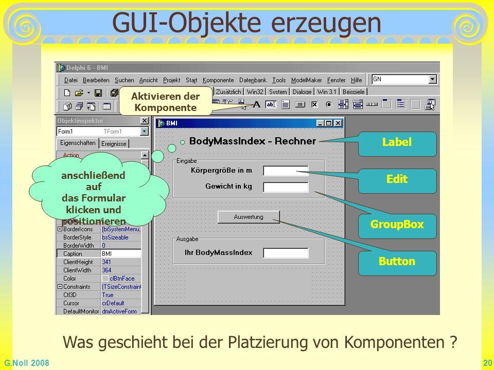 GUI-Objekte erzeugen Aktivieren der Komponente. Label. anschließend auf das Formular klicken und positionieren.