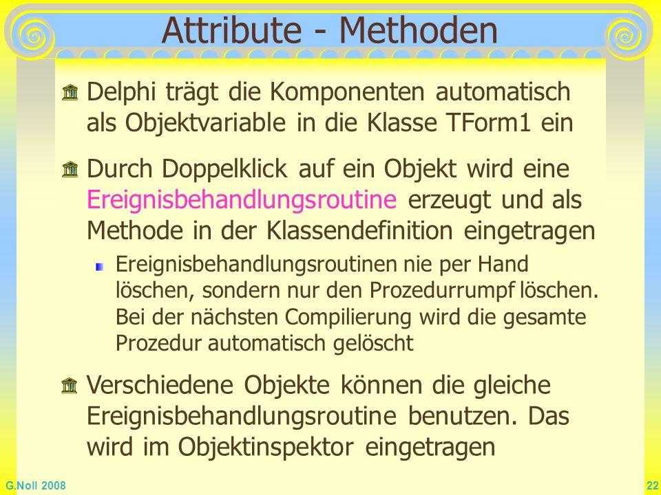 Attribute - Methoden Delphi trägt die Komponenten automatisch als Objektvariable in die Klasse TForm1 ein.