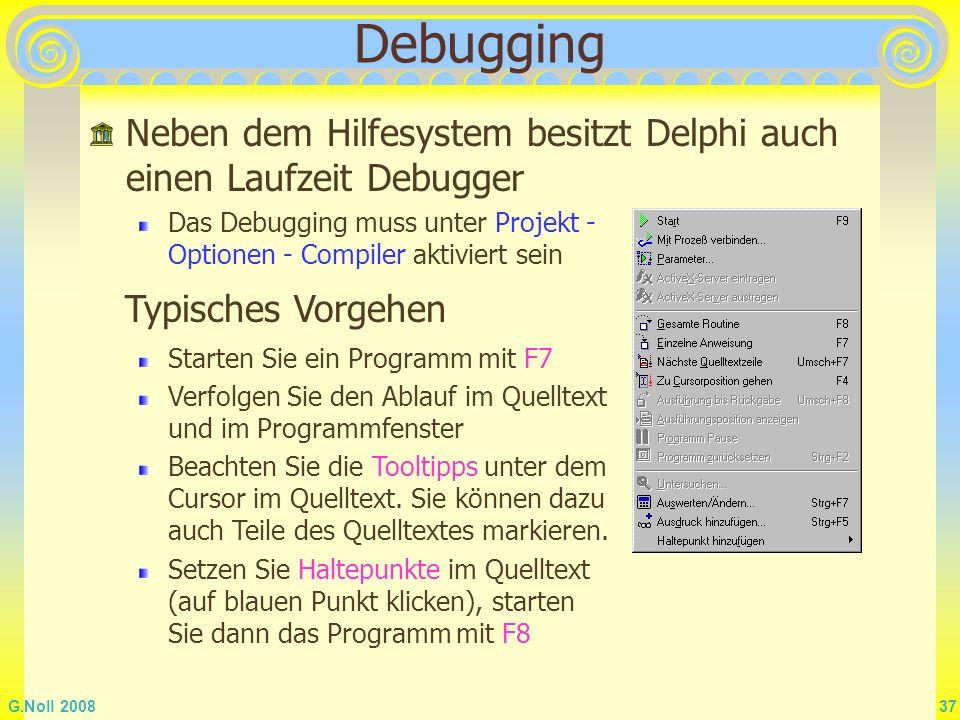 Debugging Neben dem Hilfesystem besitzt Delphi auch einen Laufzeit Debugger. Das Debugging muss unter Projekt - Optionen - Compiler aktiviert sein.