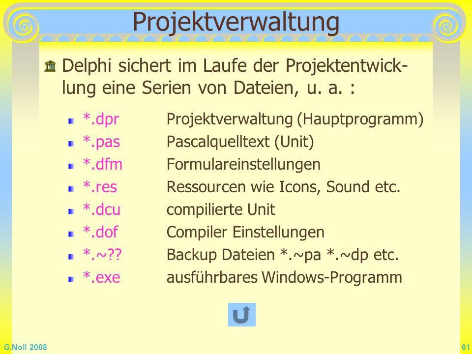 Projektverwaltung Delphi sichert im Laufe der Projektentwick-lung eine Serien von Dateien, u. a. : *.dpr Projektverwaltung (Hauptprogramm)